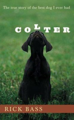 Colter : the true story of the best dog I ever had