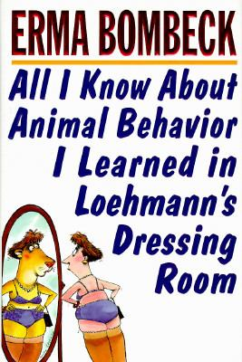 All I know about animal behavior I learned in Loehmann's dressing room