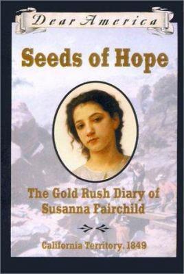 Seeds of hope : the gold rush diary of Susanna Fairchild : [California Territory, 1849]