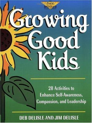 Growing good kids : 28 activities to enhance self-awareness, compassion, and leadership