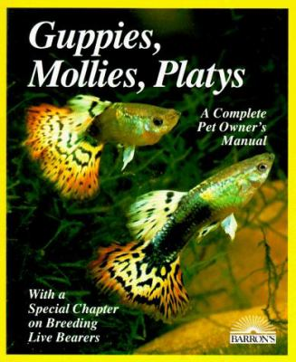 Guppies, mollies, platys, and other live-bearers : purchase, care, feeding, diseases, behavior [and] a special section on breeding