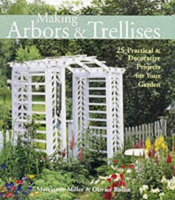 Making arbors & trellises : 25 practical & decorative projects for your garden
