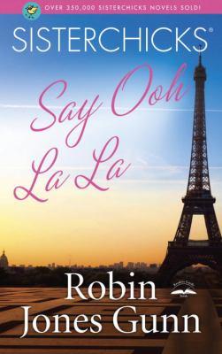 Sisterchicks say ooh la la! : a sisterchick novel