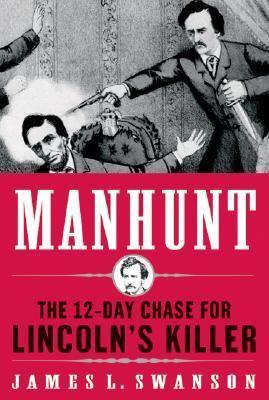 Manhunt : the twelve day chase for Lincoln's killer