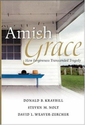 Amish grace : how forgiveness transcended tragedy