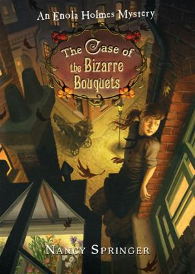 The case of the bizarre bouquets : an Enola Holmes mystery