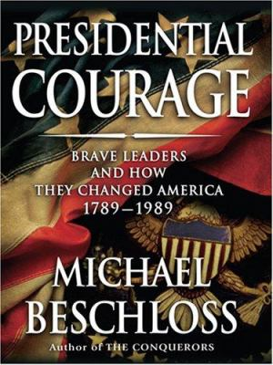 Presidential courage : brave leaders and how they changed America, 1789-1989 (LARGE PRINT)