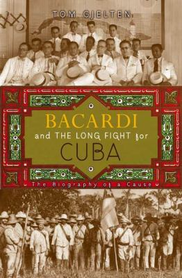 Bacardi and the long fight for Cuba : the biography of a cause