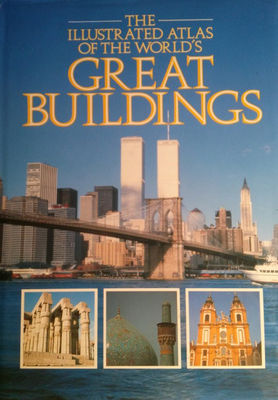 Illustrated atlas of the world's great buildings : a history of world architecture from the classical perfection of the Parthenon to the breathtaking grandeur of the skyscraper