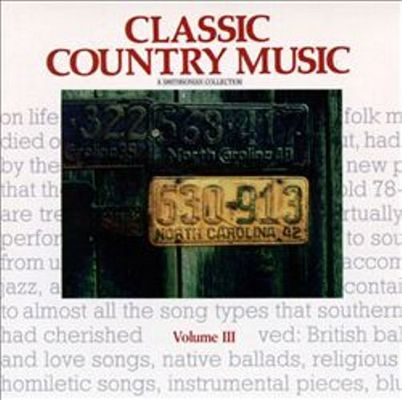 Classic country music, vol. III : a Smithsonian collection / [selected and annotated by Bill Malone].