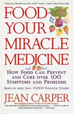 Food-- your miracle medicine : how food can prevent and cure over 100 symptoms and problems