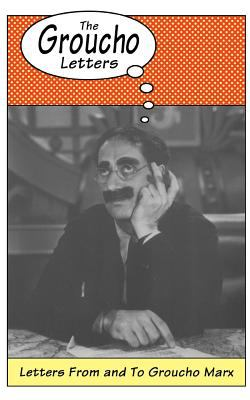 Groucho letters : letters from and to Groucho Marx.