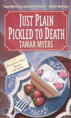 Just plain pickled to death : a Pennsylvania Dutch mystery with recipes