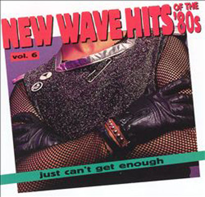 New wave hits of the '80s, vol. 06 : just can't get enough.