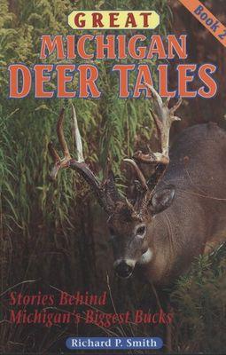Great Michigan deer tales, book 2 : stories behind Michigan's biggest bucks