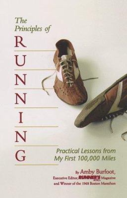 The principles of running : practical lessons from my first 100,000 miles