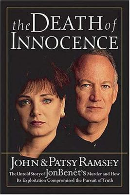 The death of innocence : the untold story of JonBenét's murder and how its exploitation compromised the pursuit of truth