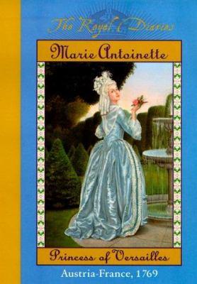 Marie Antoinette, princess of Versailles  (Royal diaries)