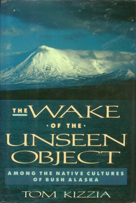The wake of the unseen object : among the native cultures of bush Alaska