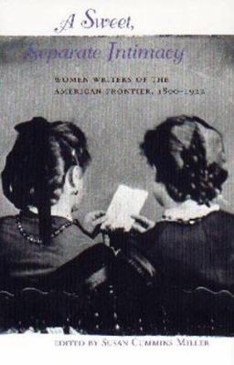 Sweet, separate intimacy : women writers of the American frontier, 1800-1922