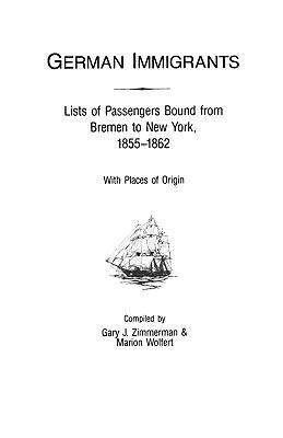 German immigrants : lists of passengers bound from Bremen to New York, 1855-1862, with places of origin