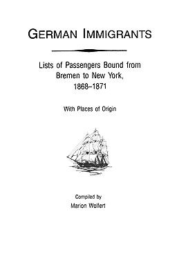 German immigrants : lists of passengers bound from Bremen to New York, 1868-1871, with places of origin