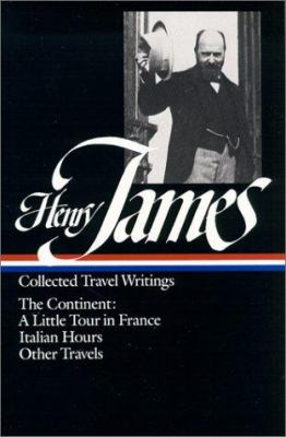 HENRY JAMES: COLLECTED TRAVEL WRITINGS: THE CONTINENT (CLASSIC)