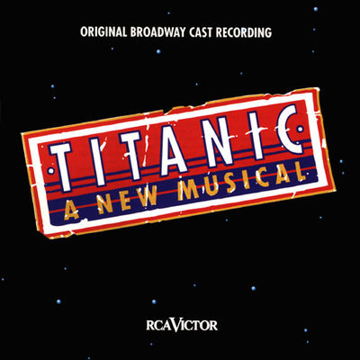 Titanic : a new musical : original Broadway cast recording