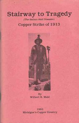 Stairway to tragedy ; (the Italian Hall disaster) : copper strike of 1913