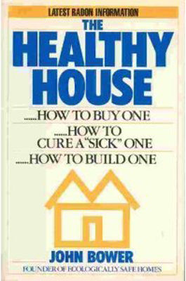 The healthy house : how to buy one, how to build one, how to cure a sick one