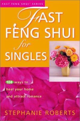 Fast feng shui for singles : 108 ways to heal your home and attract romance