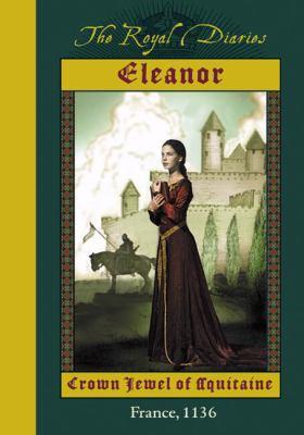Eleanor, crown jewel of Aquitaine  (Royal Diaries)