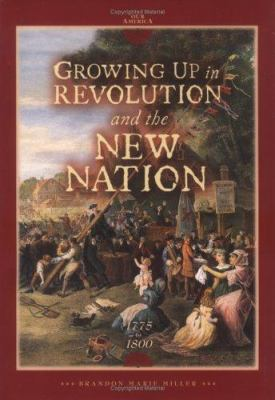 Growing up in revolution and the new nation, 1775 to 1800