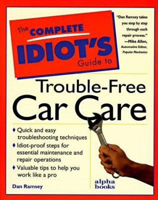 The complete idiot's guide to trouble-free car care