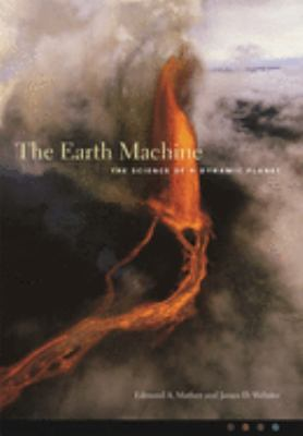 The earth machine : the science of a dynamic planet