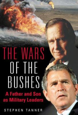 Wars of the Bushes : a father and son as military leaders