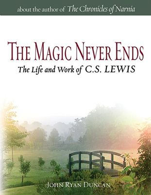 Magic never ends : the life & work of C.S. Lewis