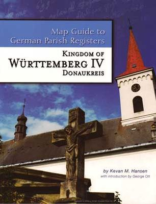 Kingdom of Wurttemberg, volume IV - Donaukreis ; with full index of included townsand master index to Wurttemberg Volumes I to IV