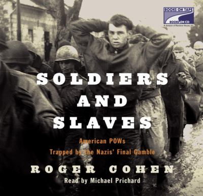 Soldiers and slaves : [American POWs trapped by the Nazis' final gamble] (AUDIOBOOK)