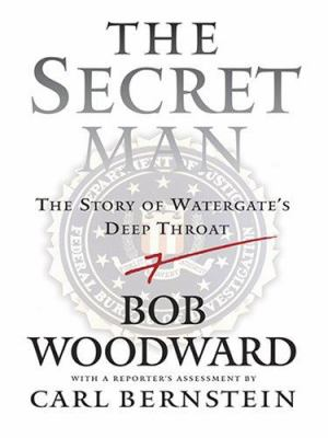 Secret man : the story of Watergate's Deep Throat