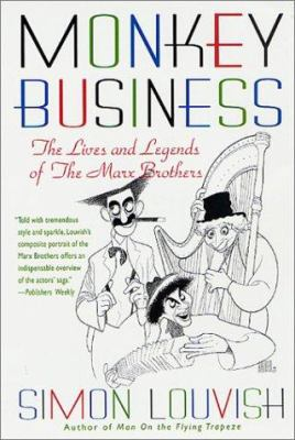 Monkey business : the lives and legends of the Marx Brothers