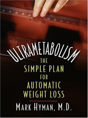 Ultrametabolism : awaken the fat-burning DNA hidden in your body, the simple plan for automatic weight loss (LARGE PRINT)