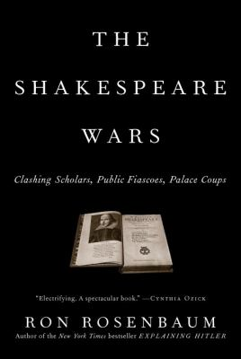 The Shakespeare wars : clashing scholars, public fiascoes, palace coups