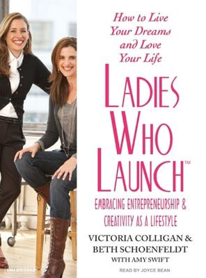 Ladies who launch : [embracing entrepreneurship & creativity as a lifestyle] (AUDIOBOOK)