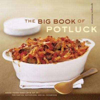 Big book of potluck : good food--and lot's of it-- for parties, gatherings, and special occasions