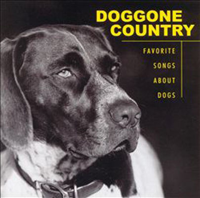 Doggone country : all-time favorite country songs about dogs.