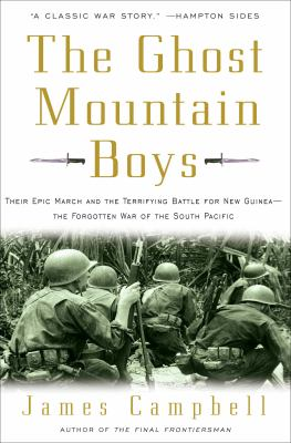Ghost Mountain boys : their epic march and the terrifying battle for New Guinea, the forgotten war of the South Pacific