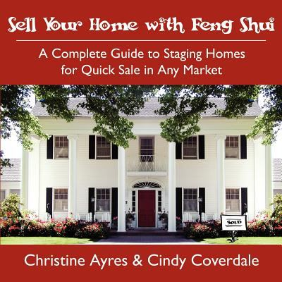 Sell your home with feng shui  : a complete guide to staging homes for quick sale in any market