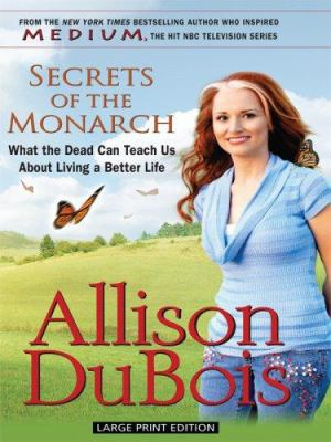 Secrets of the monarch : what the dead can teach us about living a better life (LARGE PRINT)