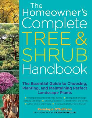 Homeowner's complete tree & shrub handbook : the essential guidide to choosing, planting, and maintaining perfect landscape plants